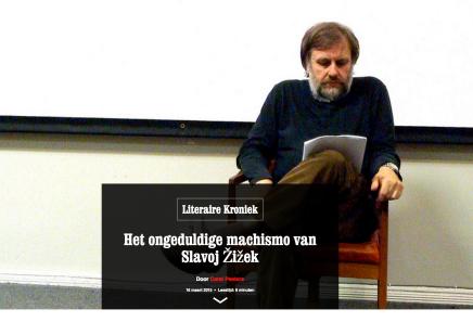 Het ongeduldige machismo van Slavoj Žižek  Door Carel Peeters 16 maart 2015  VN, Leestijd: 6minuten
