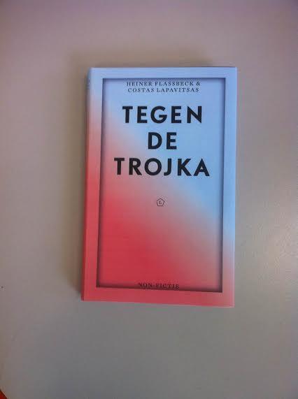 Eerste opmaak, Tegen de Trojka, van Heiner Flassbeck & Costas Lapavitsas, vert. TwanZegers
