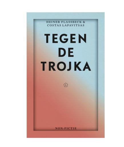 Tegen de Trojka – Inkijkexemplaar @Libris – Heiner Flassbeck & CostasLapavitsas